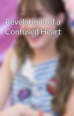 Đọc truyện Revelations of a Confused Heart