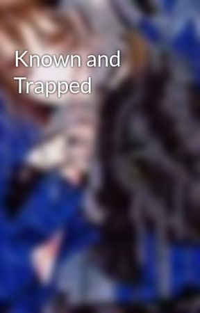 Known and Trapped by Kuro00Natsume00