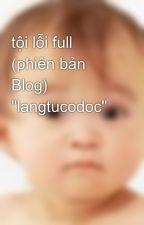 """tội lỗi full (phiên bản Blog) """"langtucodoc"""" by madfroxx"""