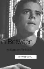 In Between (An Outsiders Fanfiction | Ponyboy Love Story) [FINISHED] by snoggingziall_