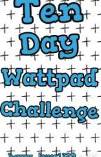 Ten Day Wattpad Challenge by harry_lover1329