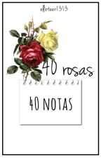 40 rosas, 40 notas. by Ellioteer1313