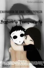 Enamorada de un Creepypastas[2 Temporada] by BlackkRaven