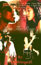 Like The Rose (Sequel to Secret: An August Alsina Story) by RatedRAngel21
