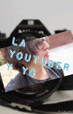 La YouTuber Y Yo. (Homosexual) by c0nstantina