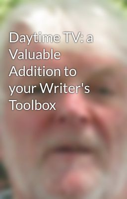 Daytime TV: a Valuable Addition to your Writer's Toolbox