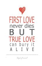 First Love never dies but true love can bury it alive by 01heartloves10