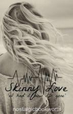 Skinny Love by nostalgicbookworm