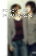 POISON CHAP 24_AUTHOR:JAEHOLOVE by shinwooiloveyou