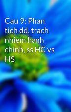 Cau 9: Phan tich dd, trach nhiem hanh chinh, ss HC vs HS by theblackeagle273