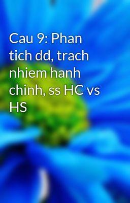 Cau 9: Phan tich dd, trach nhiem hanh chinh, ss HC vs HS