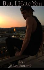 But I Hate You. ( A Blake Gray fanfic) by Lexihoran9