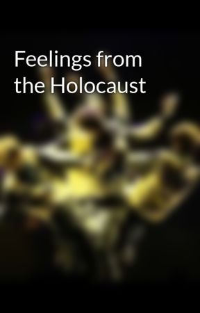 Feelings from the Holocaust by FirePrincess