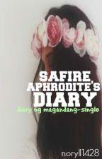 SAFIRE APHRODITE'S DIARY (diary ng magandang-single) by noryll1428