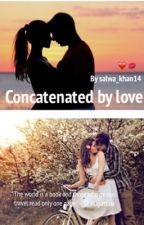 Concatenated by love by SalwaKhan14
