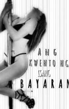 Ang kwento ng isang BAYARAN....[ONE SHOT] by BitchMariee