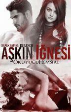 Aşk'ın İğnesi~ Ateş ve Barut Serisi I by Okuyucuhemsire