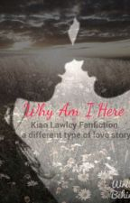 Why Am I Here (Kian Lawley Fanfic) by IMACTUALLYJEN