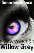 The Mind of Willow Grey by SonorousSilence