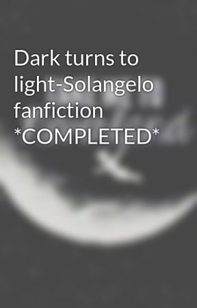 Dark turns to light-Solangelo fanfiction *COMPLETED