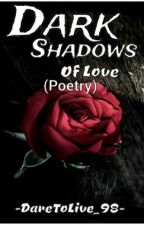 Dark Shadows Of Love (Poetry) by DareToLive_98
