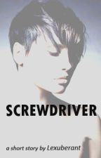 SCREWDRIVER - a short story (END) by Lexuberant