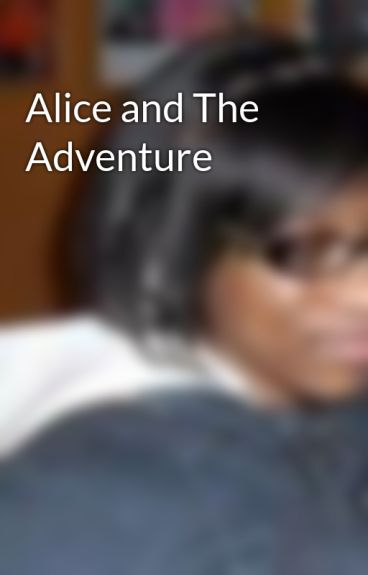 Alice and The Adventure by SuaveCerise
