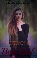 Forever a Bad Girl by ZoeySander