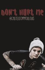 Don't hurt me by ChloexTommoxLouis