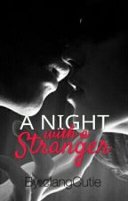 A Night with a Stranger #Wattys2017 by clangCutie