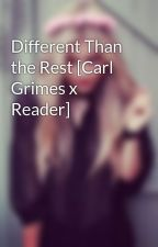 Different Than the Rest [Carl Grimes x Reader] by RadKawaiiPrincess