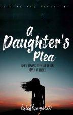 A Daughter's Plea by ginagin07