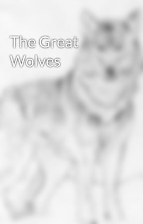 The Great Wolves by Wolfgirlmaria