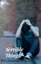Terrible Things ~ Luke Hemmings by nightyluke