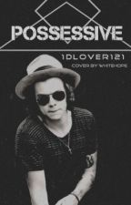 Possessive by @1DLover121 by Angie_Love0803