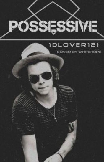 Possessive by @1DLover121