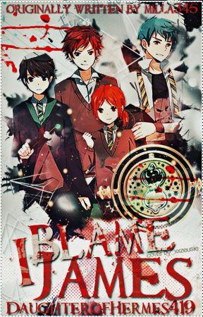 I Blame James [Abandoned] by BrokenTimeTurner
