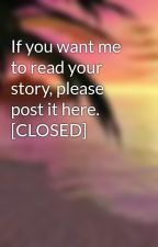 If you want me to read your story, please post it here. [CLOSED] by achat1992