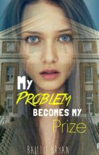 My Problem Becomes my Prize by bailliebean