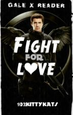 Fight for Love: Gale x reader (thg) by 102kittykats