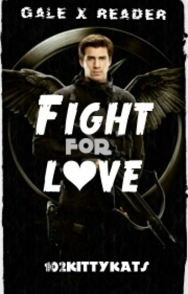 Fight for Love: Gale x reader (thg)