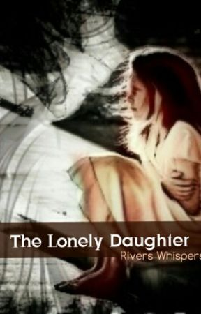 The Lonely Daughter (preview..coming soon?) by Rivers_Whispers