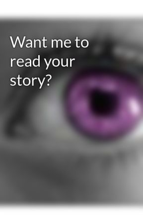 Want me to read your story? by xNightxWandererx
