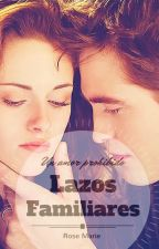 Lazos Familiares - Fanfic Twilight by Rose-Marie_