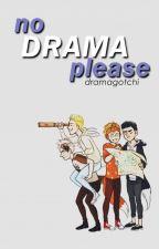 no drama please by dramagotchi