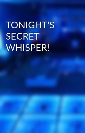 TONIGHT'S SECRET WHISPER! by pirate2010