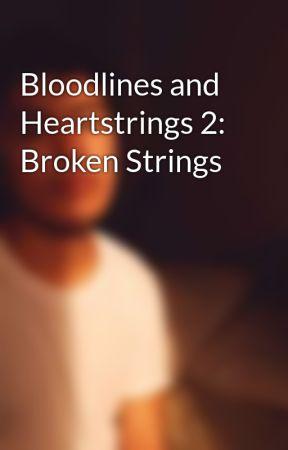 Bloodlines and Heartstrings 2: Broken Strings by CharlesFredAgustin