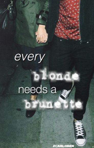 Every Brunette Needs a Blonde