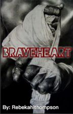 Braveheart (COMPLETED) by rebekahlthompson