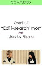 "(Oneshot) ""Edi i-search mo!"" by Filipina"